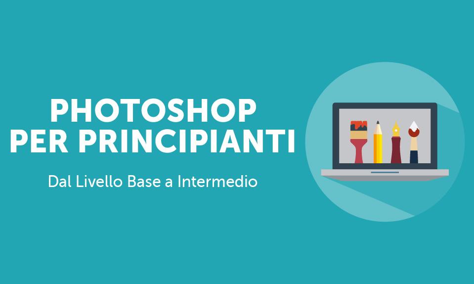 Imparare ad usare Photoshop: LA GUIDA PER I PRINCIPIANTI