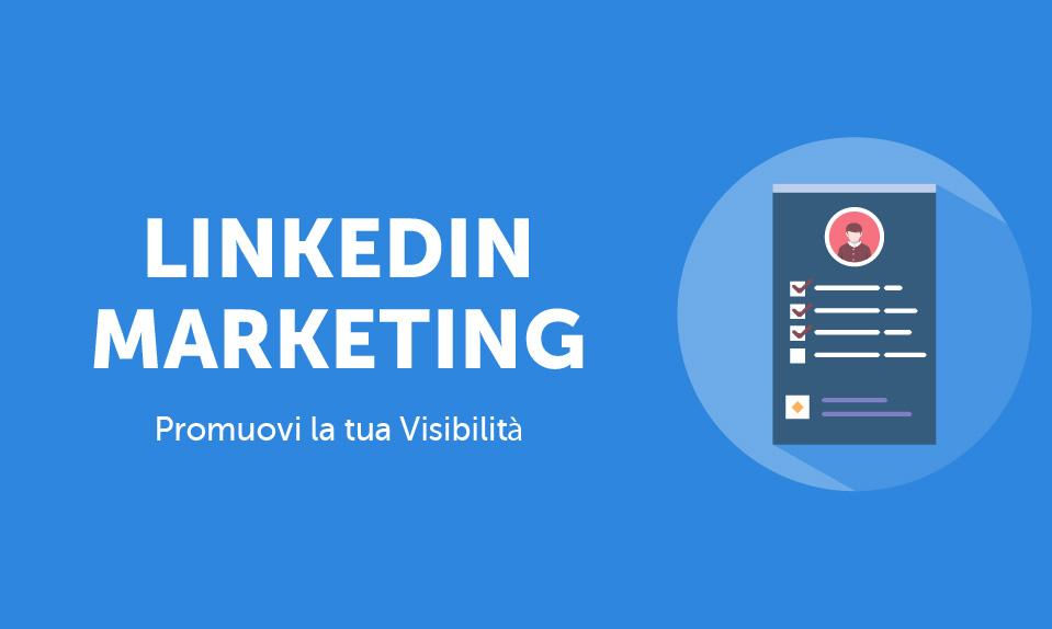 LinkedIn Marketing: impara a promuoverti sul social numero 1 per le aziende